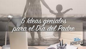 5 Ideas geniales para el Día del Padre