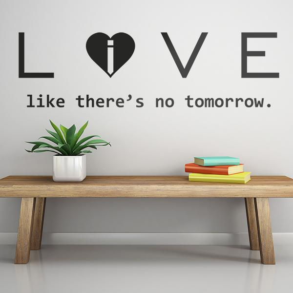 Vinilos Decorativos: Love - live like there´s no tomorrow 0