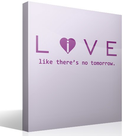 Vinilos Decorativos: Love - live like there´s no tomorrow